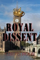 Royal Dissent by Curtis Moon