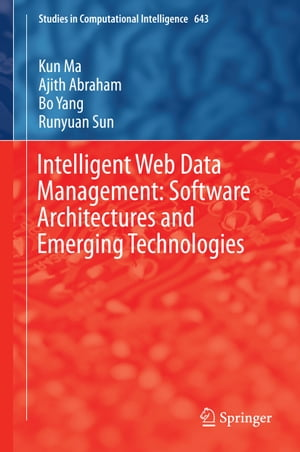 Intelligent Web Data Management: Software Architectures and Emerging Technologies by Kun Ma