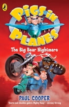 Pigs in Planes: The Big Bear Nightmare: The Big Bear Nightmare by Paul Cooper