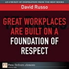 Great Workplaces Are Built on a Foundation of Respect by David Russo