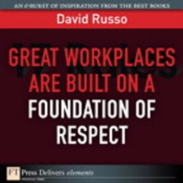 Book Great Workplaces Are Built on a Foundation of Respect by David Russo