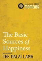 Basic Sources of Happiness, The by His Holiness The Dalai Lama