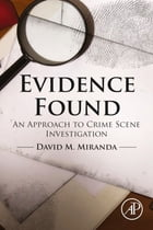 Evidence Found: An Approach to Crime Scene Investigation by David Miranda