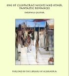 One of Cleopatra's Nights and Other Fantastic Romances by Théophile Gautier
