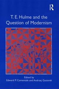T.E. Hulme and the Question of Modernism