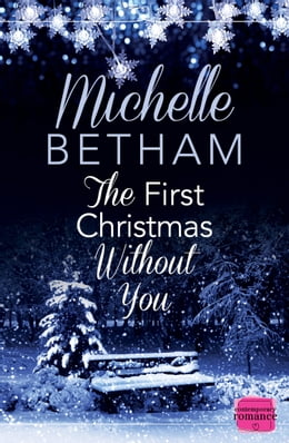 Book The First Christmas Without You: (A Novella) by Michelle Betham