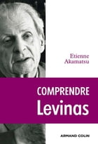Comprendre Levinas by Étienne Akamatsu