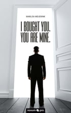 I bought you. You are mine. by Marlisa Meijerink