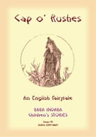 CAP O' RUSHES - An English fairy tale: Baba Indaba Children's Stories - Issue 91 by Anon E Mouse