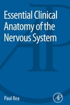 Essential Clinical Anatomy of the Nervous System by Paul Rea