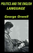 Politics and the English Language: Essay by George Orwell