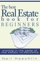 The Best Real Estate Book for Beginners: Winning in the game of Real estate investments by Neil Hoechlin