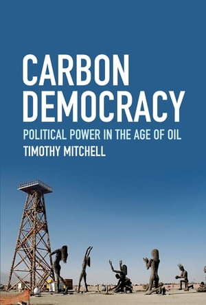 Carbon Democracy Political Power in the Age of Oil