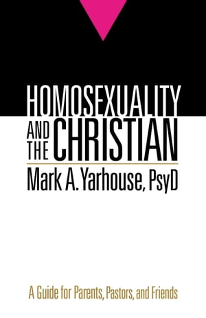 Homosexuality and the Christian A Guide for Parents,  Pastors,  and Friends