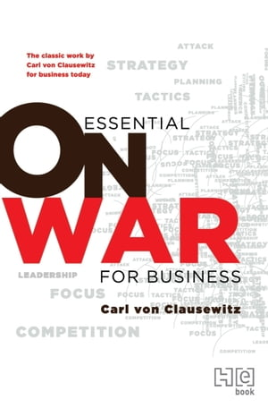 Essential On War for Business: The Classic Work by Carl von Clausewitz for Business Today
