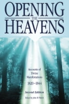 Opening the Heavens: Accounts of Divine Manifestations, 1820-1844 by John W.  Welch
