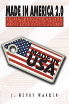 MADE IN AMERICA 2.0: 10 BIG IDEAS FOR SAVING THE UNITED STATES OF AMERICA FROM ECONOMIC DISASTER