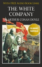 THE WHITE COMPANY Classic Novels: New Illustrated by Sir Arthur Conan Doyle