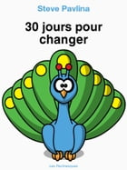30 jours pour changer by Steve Pavlina