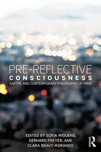 Pre-reflective Consciousness: Sartre and Contemporary Philosophy of Mind