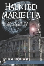 Haunted Marietta: History and Mystery in Ohio's Oldest City by Lynne Sturtevant