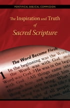 The Inspiration and Truth of Sacred Scripture: The Word that Comes from God and Speaks of God for the Salvation of the World by Pontifical Biblical Commission