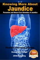 Knowing More About Jaundice: Prevention and Natural Cure Remedies of Jaundice by Dueep Jyot Singh