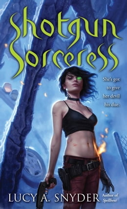 Book Shotgun Sorceress by Lucy A. Snyder