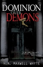 Dominion Over Demons by H. A. Maxwell Whyte