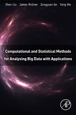Book Computational and Statistical Methods for Analysing Big Data with Applications by Shen Liu
