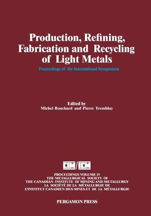 Production,  Refining,  Fabrication and Recycling of Light Metals: Proceedings of the International Symposium on Production,  Refining,  Fabrication and R