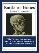 Rattle of Bones by Robert E. Howard