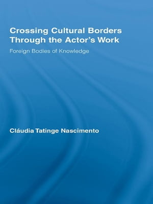 Crossing Cultural Borders Through the Actor's Work Foreign Bodies of Knowledge