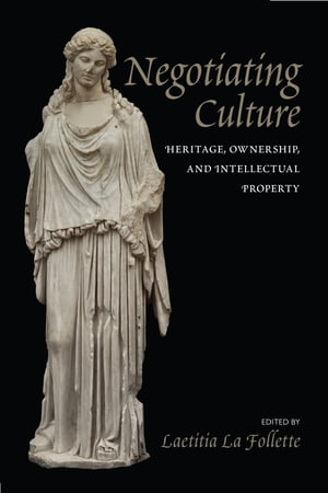 Negotiating Culture Heritage,  Ownership,  and Intellectual Property