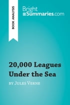 20,000 Leagues Under the Sea by Jules Verne (Book Analysis): Detailed Summary, Analysis and Reading Guide by Bright Summaries