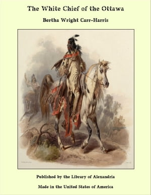 The White Chief of the Ottawa by Bertha Wright Carr-Harris
