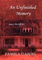 An Unfinished Memory: Saucy McGill Mysteries, #3 by Pamila Daniel
