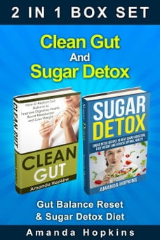 Clean Gut And Sugar Detox Box Set: Gut Balance Reset & Sugar Detox Diet