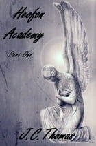 Heofon Academy- Part One: (Free Preview) by J.C. Thomas