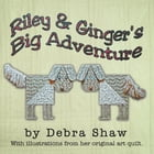 Riley and Ginger's Big Adventure by Debra Shaw