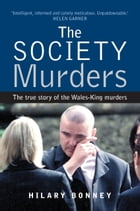 The Society Murders: The true story of the Wales-King murders by Hilary Bonney