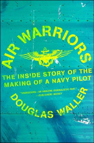 Air Warriors: The Inside Story of the Making of a Navy Pilot by Douglas Waller