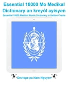 Essential 18000 Mo Medikal Dictionary an kreyòl ayisyen: Essential 18000 Medical Words Dictionary in Haitian Creole by Nam Nguyen