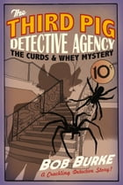 The Curds and Whey Mystery (Third Pig Detective Agency, Book 3) by Bob Burke