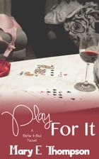 Play For It by Mary E Thompson