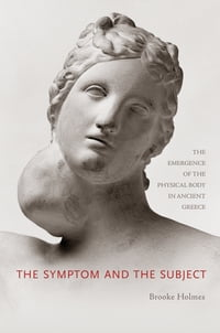 The Symptom and the Subject: The Emergence of the Physical Body in Ancient Greece