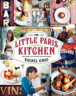 Book The Little Paris Kitchen: 120 Simple But Classic French Recipes by Rachel Khoo