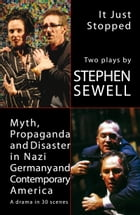 Myth, Propaganda and Disaster in Nazi Germany and Contemporary America/It Just Stopped by Stephen Sewell