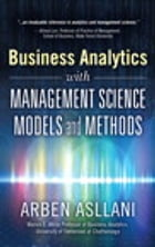 Business Analytics with Management Science Models and Methods by Arben Asllani