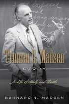 The Truman G. Madsen Story: A Life of Study and Faith by Barnard N. Madsen